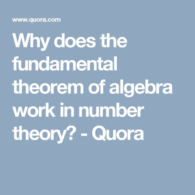 Why does the fundamental theorem of algebra work in number theory? - Quora
