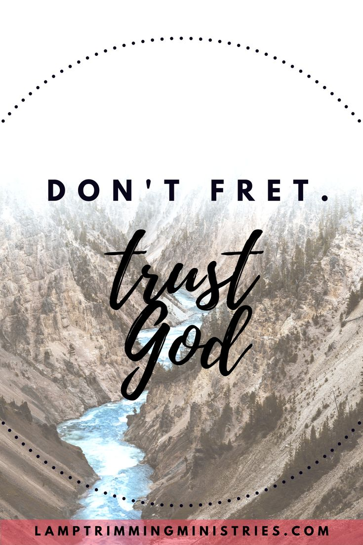 I really need this reminder! Stop fretting and start trusting!