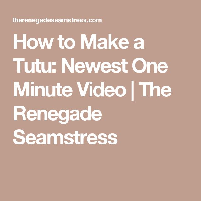 How to Make a Tutu: Newest One Minute Video | The Renegade Seamstress