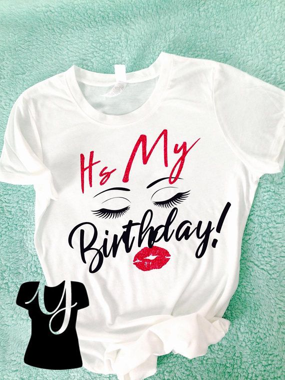 Birthday Girl Shirt Birthday T Shirt Eyelash Amp Lips