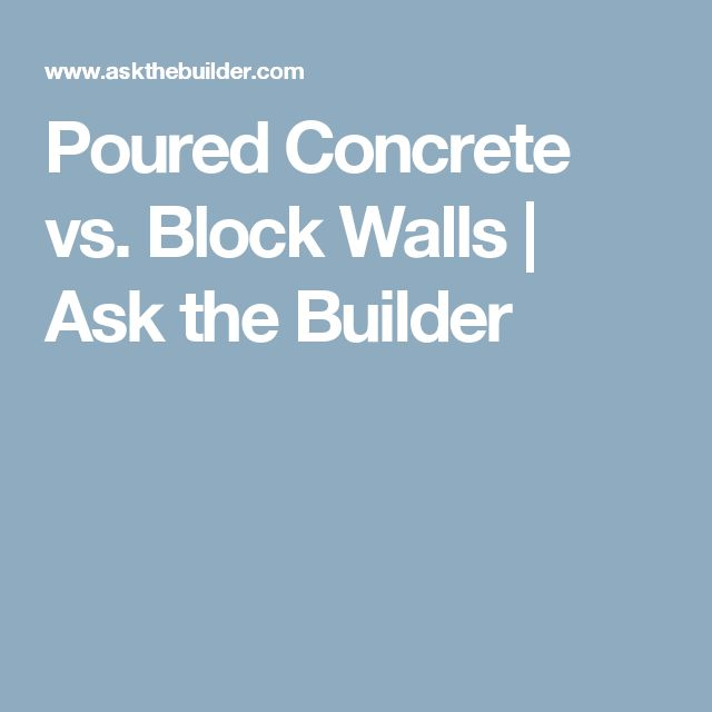 Poured Concrete vs. Block Walls | Ask the Builder