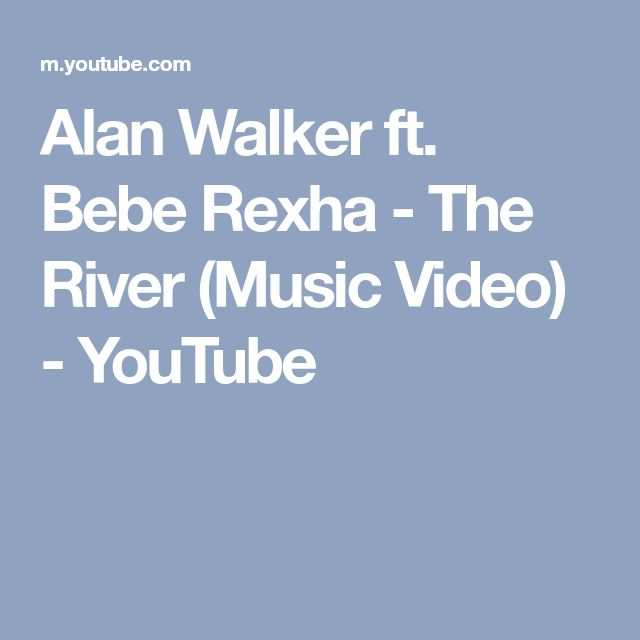 Alan Walker ft. Bebe Rexha - The River (Music Video) - YouTube