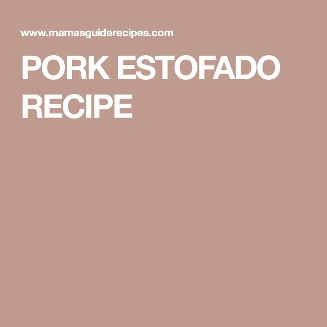 PORK ESTOFADO RECIPE