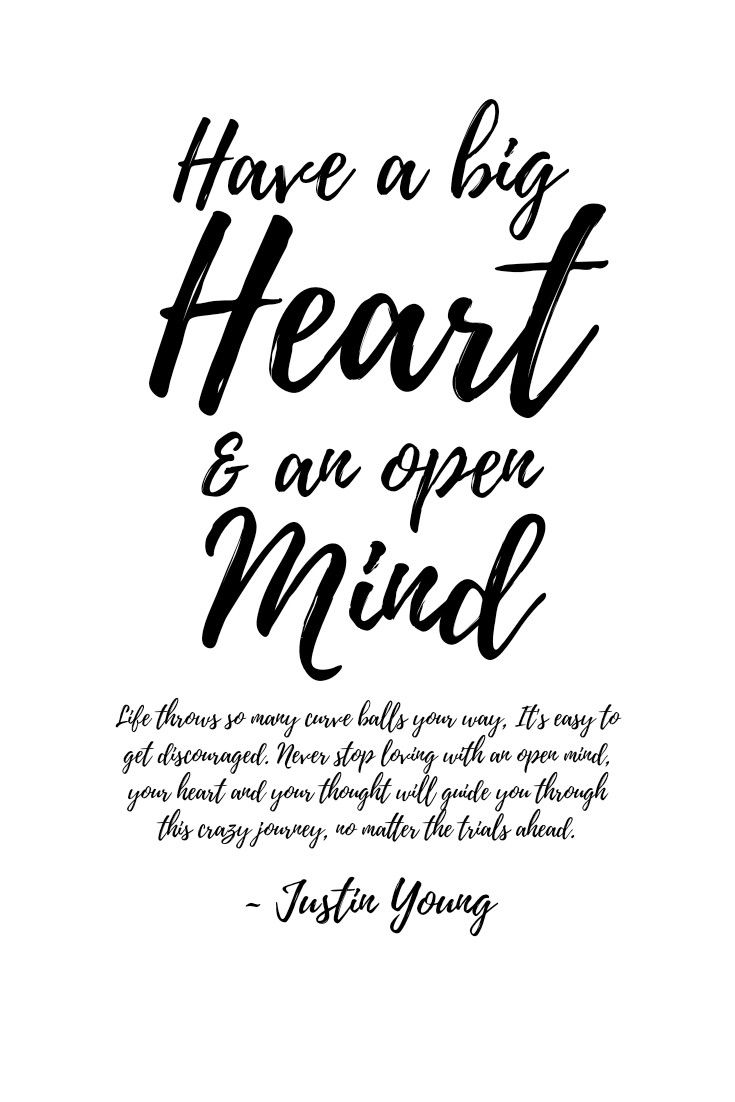 Have A Big Heart And An Open Mind Inspirational Quote By Justin Young Life Quotes To Live By Open Minded Quotes Young Quotes