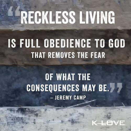 """Reckless living is full of obedience to God that removes ..."