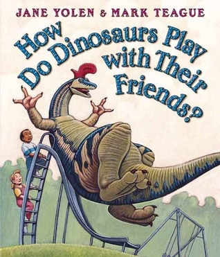 How Do Dinosaurs Play with Their Friends? by Jane Yolen
