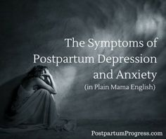 The Symptoms of Postpartum Depression and Anxiety -PostpartumProgress.com