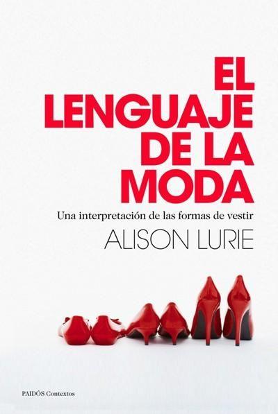 """Alison Lurie escribe un libro indispensable para decodificar los mensajes que emiten nuestras elecciones indumentarias. """"El lenguaje de la moda"""""""