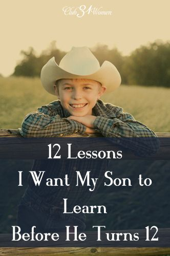 What are the most important things you can teach your young son? I want our sons to learn to look after others, to be mindful of the world around them, and to be ready for their calling when God gives it. So here are 12 valuable lessons to pass on to your son before he turns 12.