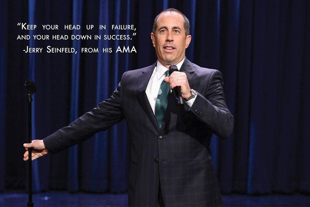"""Keep your head up in failure, and your head down in success."" -Jerry Seinfeld - Imgur"