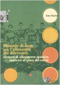 Manuale di base per l'allenatore dei dilettanti: elementi di allenamento sportivo applicati al gioco del calcio di Savino Liso, http://www.amazon.it/dp/8888004335/ref=cm_sw_r_pi_dp_MCpPsb1A7EF2R