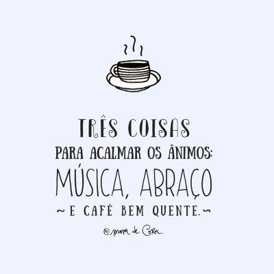 <p></p><p>Três coisas para acalmar os ânimos: música, abraço e café bem quente. </p>