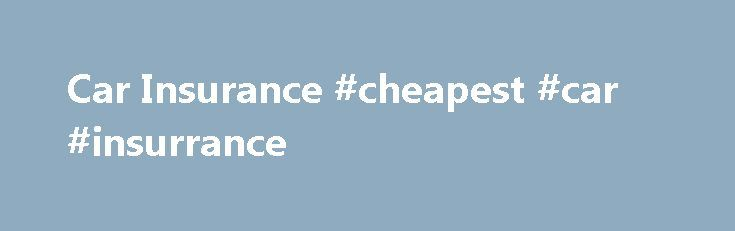 Car Insurance #cheapest #car #insurrance http://anaheim.remmont.com/car-insurance-cheapest-car-insurrance/  Car insurance More on our optional extras What is motor legal expenses cover? For £24.90 per year, motor legal expenses cover protects you from the potential costs of legal action if you're involved in a car accident. You might need legal help to take action against a road user – or defend yourself against accusations made by another driver. This can be expensive so it's reassuring to…