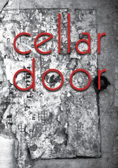 Cellar door. An anthology of stories,  poems and essays by University of Sydney students.    'Open it up, this catalogue of memory in black-and-white, where the mind may wander...'     Take the passage through the cellar door, as the pages of this anthology lead you down dark steps into a room lit up with ideas, words and wonder. Skip across continents, see colour anew, dress in the costumes of loved ones or fall through the Earth into a world below...