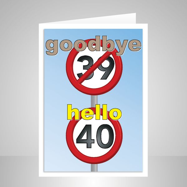 Funny 40th happy birthday card. Speed signs – goodbye 39 hello 40. Suitable for him or for her – man woman male female and any relation son daughter sister brother mom mum dad aunt uncl…