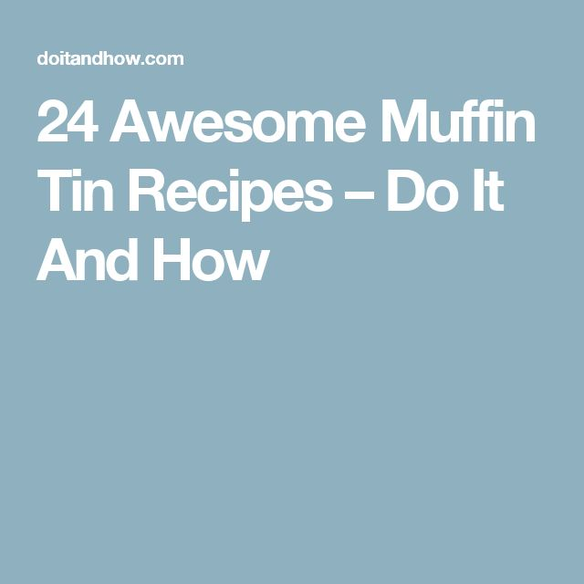 24 Awesome Muffin Tin Recipes – Do It And How