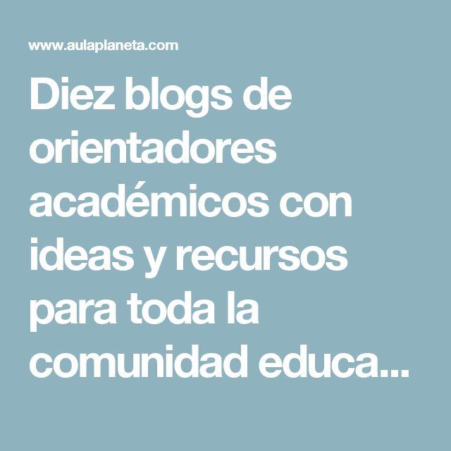 Diez blogs de orientadores académicos con ideas y recursos para toda la comunidad educativa   aulaPlaneta