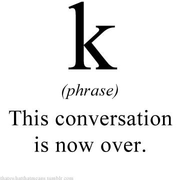 i hate the K: Quotes, Pet Peeves, Texts Messages, Text Messages, So True, Things, Funny Definitions, Stupid Texts, True Stories