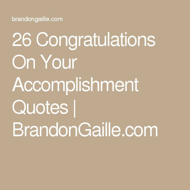 26 Congratulations On Your Accomplishment Quotes | BrandonGaille.com