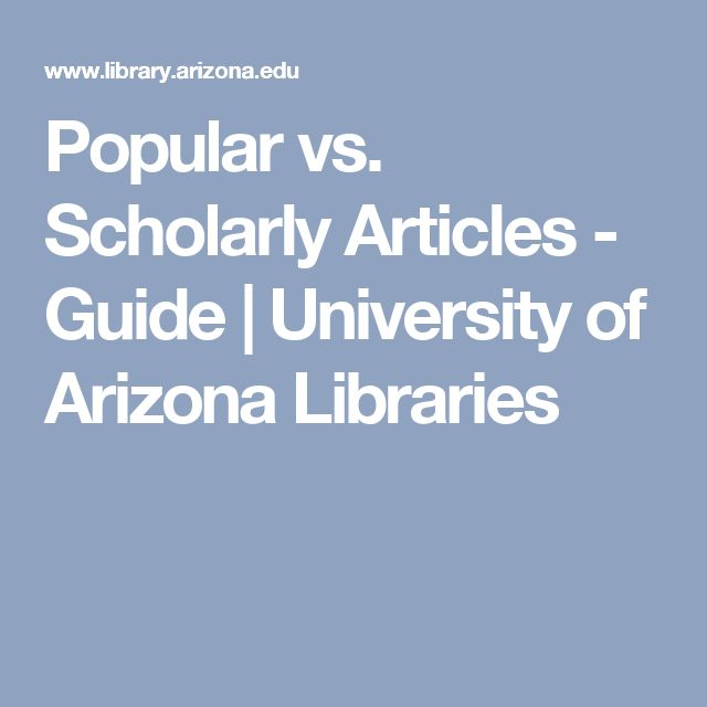 Popular vs. Scholarly Articles - Guide | University of Arizona Libraries