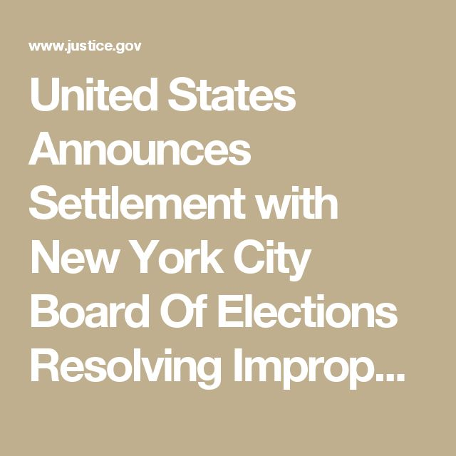 United States Announces Settlement with New York City Board Of Elections Resolving Improper Removal of Voters from Registration Rolls | USAO-EDNY | Department of Justice