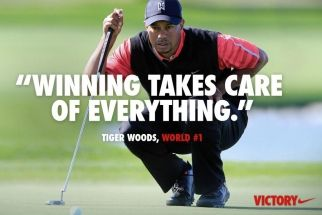 "Nike's Tiger Woods Ad: 'Winning Takes Care of Everything' Congratulatory Facebook Ad Strikes Some as Brazen. ""No. Winning does not take care of everything. Nice message that you are sending to children,"" wrote one FB commenter. ""So it doesn't matter what kind of person you are, what your morals are, as long as you win? What a crock..."""