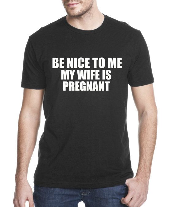 Be Nice To Me My Wife Is Pregnant, Men's Short Sleeve T-Shirt, Maternity Shirts, Men's Funny T-Shirts, Funny Pregnancy Shirts, Funny Dad