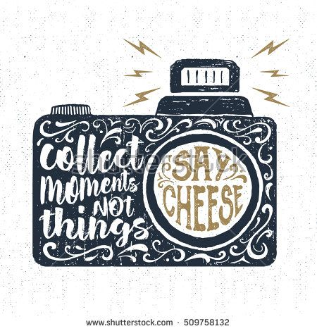 "Hand drawn party label with textured photo camera vector illustration and ""Collect moments, not things. Say cheese"" lettering."