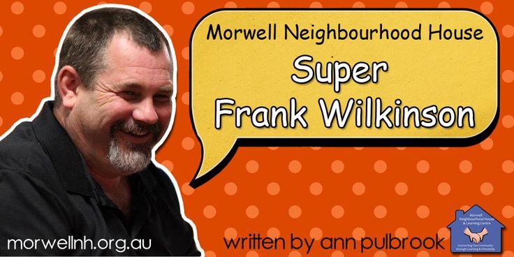 Members of the valued Morwell Neighbourhood House team - Super Frank