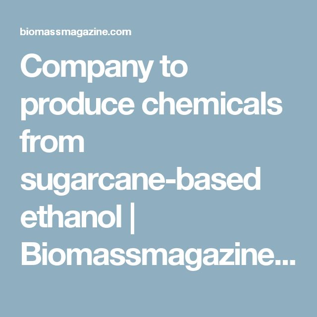 Company to produce chemicals from sugarcane-based ethanol | Biomassmagazine.com
