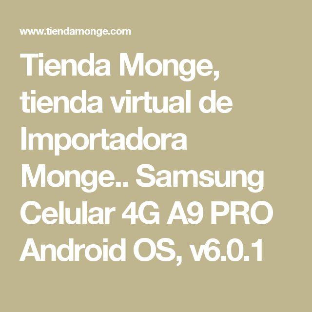 Tienda Monge, tienda virtual de Importadora Monge.. Samsung Celular 4G A9 PRO Android OS, v6.0.1