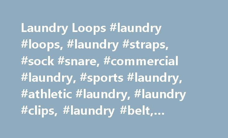Laundry Loops #laundry #loops, #laundry #straps, #sock #snare, #commercial #laundry, #sports #laundry, #athletic #laundry, #laundry #clips, #laundry #belt, #laundry #bag #alternative # http://utah.remmont.com/laundry-loops-laundry-loops-laundry-straps-sock-snare-commercial-laundry-sports-laundry-athletic-laundry-laundry-clips-laundry-belt-laundry-bag-alternative/  # Clothes stay sortedwhile they wash and dry! Laundry Loops ™ FAQs What makes Laundry Loops so efficient? Laundry Loops allow…