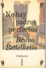 """""""Para el doctor Bruno Bettelheim, el psicólogo infantil más importante de nuestro tiempo, educar a un hijo es una experiencia apasionante, creativa, un arte más que una ciencia que no necesita reglas complicadas y sólo exige de los padres flexibilidad y sensatez""""    http://www.compartelibros.com/src/libros/no-hay-padres-perfectos-4947.jpg"""