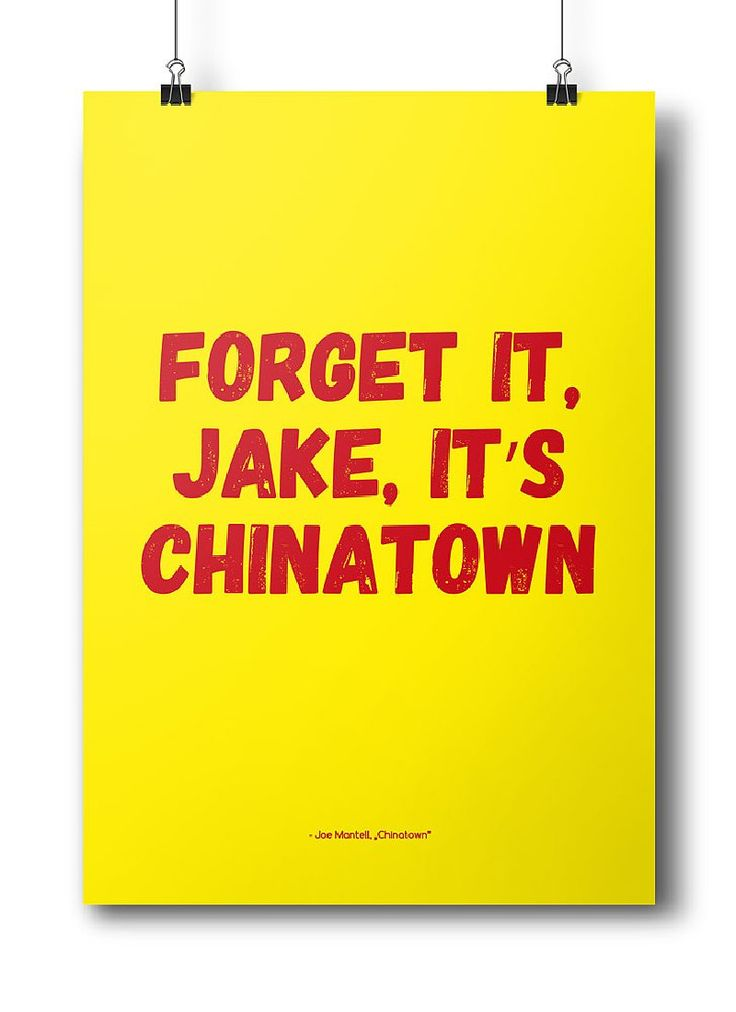 "Movie quotes series: ""Forget it Jake, it's Chinatown"" - Joe Mantell, Chinatown"