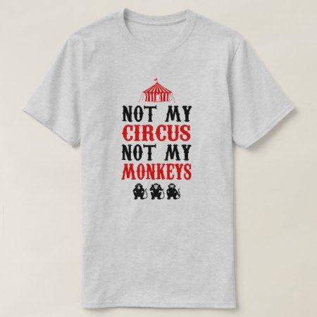Not my circus not my monkeys T-Shirt - tap, personalize, buy right now!