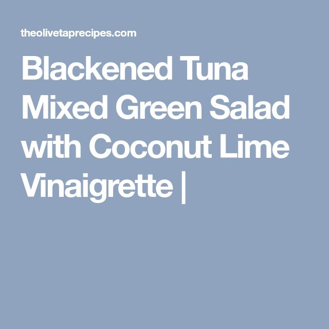 Blackened Tuna Mixed Green Salad with Coconut Lime Vinaigrette |