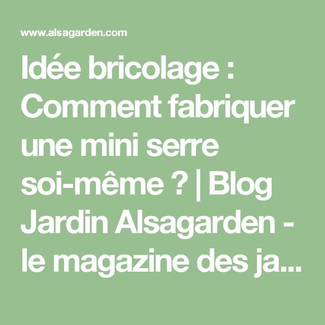 The 25+ best Fabriquer une serre ideas on Pinterest   Serre de ...