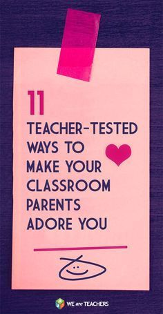 11 Teacher Tested Ways to Make Your Classroom Parents Adore You