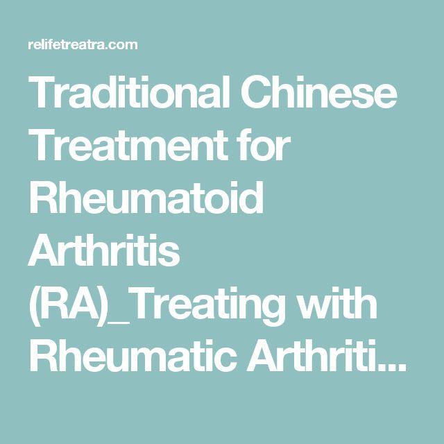 Traditional Chinese Treatment for Rheumatoid Arthritis (RA)_Treating with Rheumatic Arthritis-rheumatoid arthritis treatment