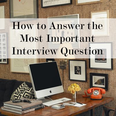 How To Answer The Most Important Question In Your Job Interview