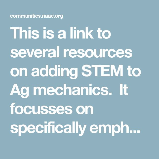 This is a link to several resources on adding STEM to Ag mechanics.  It focusses on specifically emphasizing engineering.