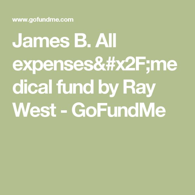 James B. All expenses/medical fund by Ray West - GoFundMe