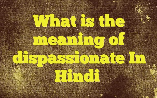 What is the meaning of dispassionate In Hindi Meaning of  dispassionate in Hindi  SYNONYMS AND OTHER WORDS FOR dispassionate  निष्पक्ष→unbiased,dispassionate,Impartial,non party,pococurante,unprejudiced निरपेक्ष→dispassionate,god's truth,indifferent,irrelative,relationless,without reference to उदासीन→nostalgic,indiffe...