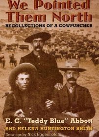 """We Pointed Them North: Recollections of a Cowpuncher   By: E.C. """"Teddy Blue"""" Abbott and Helena Smith  University of Oklahoma Press;..."""