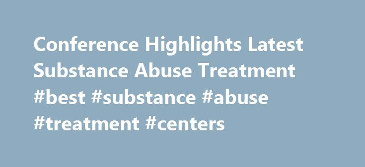 Conference Highlights Latest Substance Abuse Treatment #best #substance #abuse #treatment #centers http://nevada.nef2.com/conference-highlights-latest-substance-abuse-treatment-best-substance-abuse-treatment-centers/  # my NMHU NMHU Hot News February 17th, 2012 Las Vegas, N.M The New Mexico Highlands University School of Social Work Community Clinical Treatment Program will present a Alcohol and Substance Abuse Treatment Conference in Albuquerque May 16 18, highlighting the latest treatment…