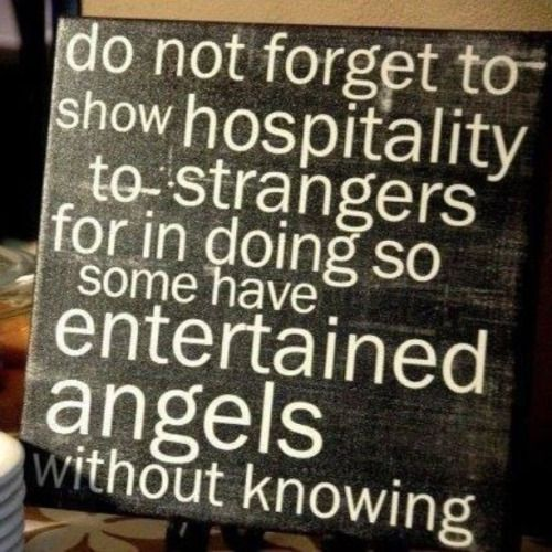 Do not forget to show hospitality to strangers