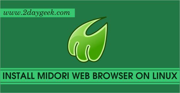 2daygeek.com Linux Tips, Tricks & News Today ! – Through on this article you will get idea to Install Midori 0.5.11 Web Browser on RHEL, CentOS, Ubuntu, Mint, Debian, Fedora, Mageia, Manjaro, Archi & openSUSE