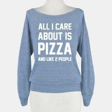 All I Care About Is Pizza   T-Shirts, Tank Tops, Sweatshirts and Hoodies   HUMAN