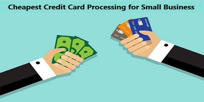 Cheapest Credit Card Processing Company For Small Business 2019 Credit Card Processing Credit Card Small Business