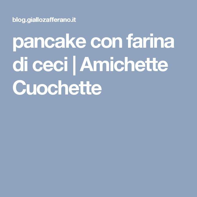 pancake con farina di ceci | Amichette Cuochette